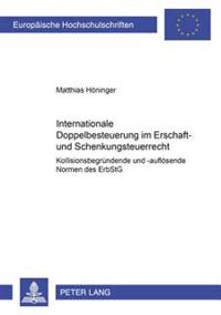 Internationale Doppelbesteuerung Im Erbschaft- Und Schenkungsteuerrecht- Kollisionsbegruendende Und -Aufloesende Normen Des Erbstg