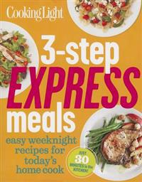 3-Step Express Meals: Easy Weeknight Recipes for Today's Home Cook