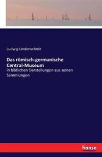 Das Romisch-Germanische Central-Museum
