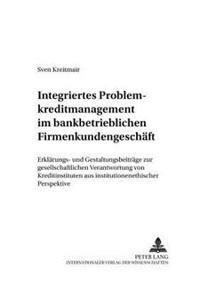 Integriertes Problemkreditmanagement Im Bankbetrieblichen Firmenkundengeschaeft