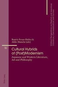 Cultural Hybrids of (Post)Modernism: Japanese and Western Literature, Art and Philosophy