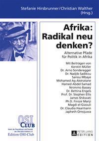 Afrika: Radikal Neu Denken?: Alternative Pfade Fuer Politik in Afrika
