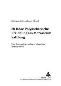 20 Jahre Polyaesthetische Erziehung Am Mozarteum Salzburg: Eine Retrospektive Auf Zwei Jahrzehnte Institutsarbeit