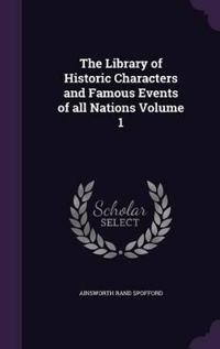 The Library of Historic Characters and Famous Events of All Nations Volume 1