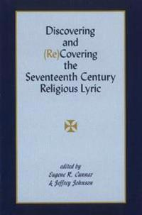 Discovering and (Re)Covering the Seventeenth Century Religious Lyric