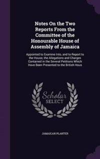 Notes on the Two Reports from the Committee of the Honourable House of Assembly of Jamaica