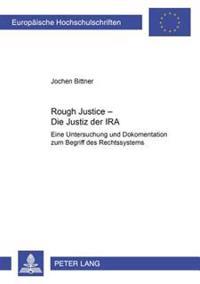 «rough Justice» - Die Justiz Der IRA: Eine Untersuchung Und Dokumentation Zum Begriff Des Rechtssystems