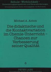 Die Didaktische Und Die Kontaktvariation Im Chemie-Unterricht - Chancen Zur Verbesserung Seiner Qualitaet