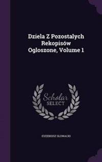 Dziela Z Pozostalych Rekopisow Ogloszone, Volume 1