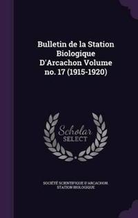 Bulletin de La Station Biologique D'Arcachon Volume No. 17 (1915-1920)