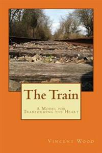 The Train: A Model for Transforming the Heart