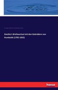 Goethe's Briefwechsel Mit Den Gebrudern Von Humboldt (1795-1832)