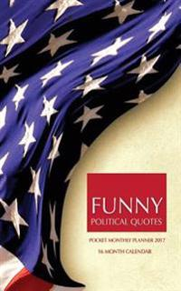 Funny Political Quotes Pocket Monthly Planner 2017: 16 Month Calendar