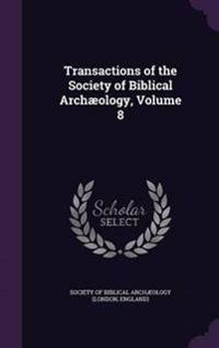Transactions of the Society of Biblical Archaeology, Volume 8