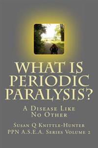 What Is Periodic Paralysis?: A Disease Like No Other