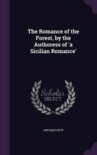 The Romance of the Forest, by the Authoress of 'a Sicilian Romance'