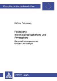 Polizeiliche Informationsbeschaffung Und Privatsphaere: Dargestellt Am Sogenannten Großen Lauschangriff