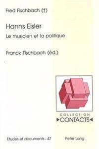 Hanns Eisler: Le Musicien Et La Politique. Edite Par Franck Fischbach