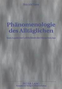 Phaenomenologie Des Alltaeglichen: Vom Aspekt Der Leiblichkeit Des Menschen Her