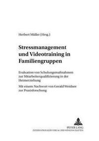 Stressmanagement Und Videotraining in Familiengruppen: Evaluation Von Schulungsmaßnahmen Zur Mitarbeiterqualifizierung in Der Heimerziehung