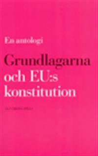 Grundlagarna och EU:s konstitution - en antologi