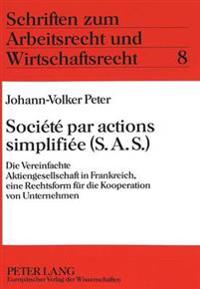 Societe Par Actions Simplifiee (S.A.S.): Die Vereinfachte Aktiengesellschaft in Frankreich, Eine Rechtsform Fuer Die Kooperation Von Unternehmen