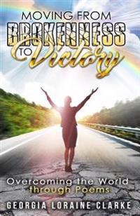 Moving from Brokenness to Victory: Overcoming the World Through Poems