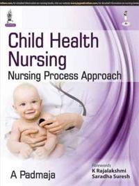 Child Health Nursing: Nursing Process Approach