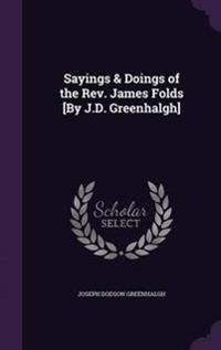 Sayings & Doings of the REV. James Folds [By J.D. Greenhalgh]