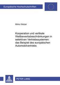 Kooperation Und Vertikale Wettbewerbsbeschraenkungen in Selektiven Vertriebssystemen: Das Beispiel Des Europaeischen Automobilvertriebs