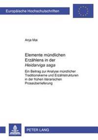 Elemente Muendlichen Erzaehlens in Der «heiðarvíga Saga»: Ein Beitrag Zur Analyse Muendlicher Traditionskerne Und Erzaehlstrukturen in Der Fruehen Lit