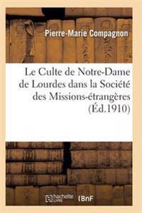 Le Culte de Notre-Dame de Lourdes Dans La Societe Des Missions-Etrangeres