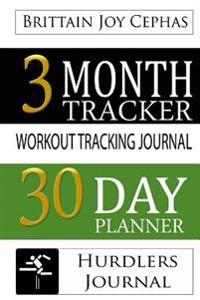 Hurdlers Journal: A 3 Month/30 Day Planner & Workout Tracking Journal