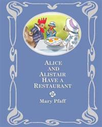 Alice and Alistair Have a Restaurant: In Which Alice Mongoose and Alistair Rat Embark Upon a Business Venture
