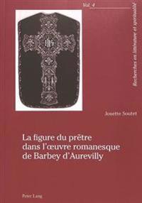 La Figure Du Pretre Dans L'Oeuvre Romanesque de Barbey D'Aurevilly