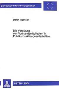 Die Verguetung Von Vorstandsmitgliedern in Publikumsaktiengesellschaften: Eine Vergleichende Untersuchung Zum Deutschen, Englischen Und Us-Amerikanisc