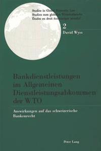 Bankdienstleistungen Im Allgemeinen Dienstleistungsabkommen Der Wto: Auswirkungen Auf Das Schweizerische Bankenrecht