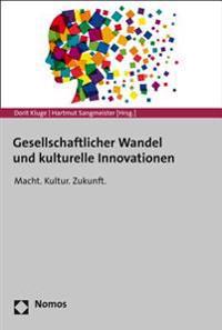 Gesellschaftlicher Wandel Und Kulturelle Innovationen: Macht. Kultur. Zukunft.