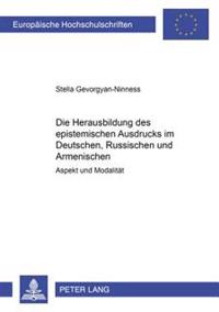 Die Herausbildung Des Epistemischen Ausdrucks Im Deutschen, Russischen Und Armenischen: Aspekt Und Modalitat