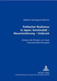 Politischer Realismus in Japan- Kontinuitaet - Neuorientierung - Umbruch: Analyse Des Ringens Um Neue Internationale Konzepte