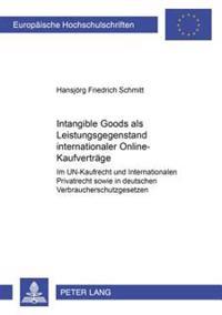 Intangible Goods ALS Leistungsgegenstand Internationaler Online-Kaufvertraege: Im Un-Kaufrecht Und Internationalen Privatrecht Sowie in Deutschen Verb