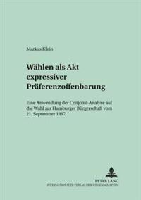 Waehlen ALS Akt Expressiver Praeferenzoffenbarung: Eine Anwendung Der Conjoint-Analyse Auf Die Wahl Zur Hamburger Buergerschaft Vom 21. September 1997