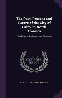 The Past, Present and Future of the City of Cairo, in North America