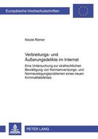 Verbreitungs- Und Aeußerungsdelikte Im Internet: Eine Untersuchung Zur Strafrechtlichen Bewaeltigung Von Normanwendungs- Und Normauslegungsproblemen E
