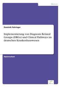 Implementierung Von Diagnosis Related Groups (Drgs) Und Clinical Pathways Im Deutschen Krankenhauswesen