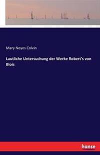 Lautliche Untersuchung Der Werke Robert's Von Blois