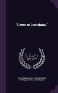 Come to Louisiana.