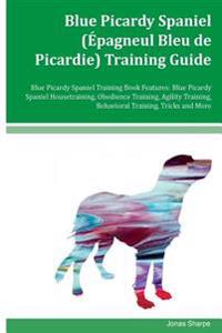 Blue Picardy Spaniel (Epagneul Bleu de Picardie) Training Guide Blue Picardy Spaniel Training Book Features: Blue Picardy Spaniel Housetraining, Obedi