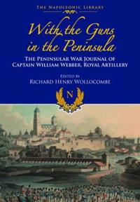 With Guns to the Peninsula: The Peninsular War Journal of Captain William Webber, Royal Artillery