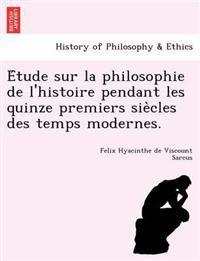 E Tude Sur La Philosophie de L'Histoire Pendant Les Quinze Premiers Sie Cles Des Temps Modernes.